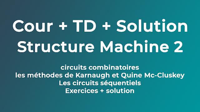 Structure Machine 2 Cour Circuit (combinatoires + séquentiels) + Exercices avec solution
