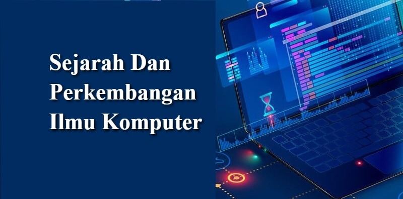 Sejarah Dan Perkembangan Ilmu Komputer