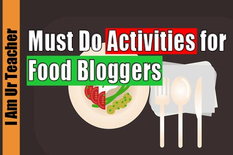 Must Do Activities for Food Bloggers
