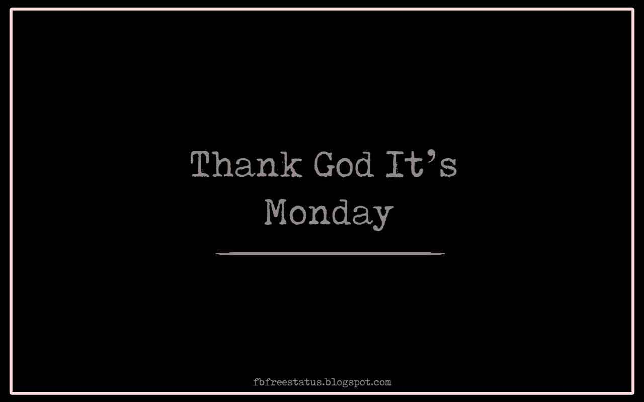 Thank God It�s Monday.