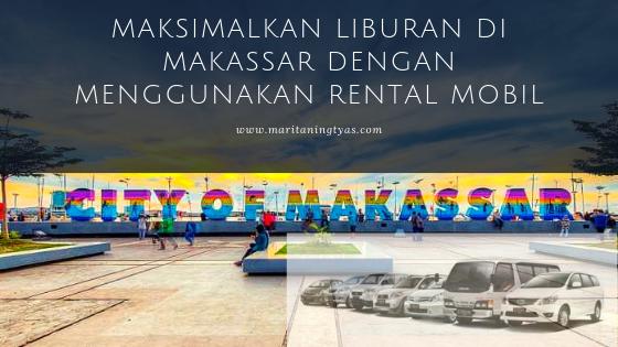 Maksimalkan Liburan di Makassar dengan Menggunakan Rental Mobil