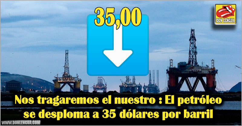 Nos tragaremos el nuestro : El petróleo se desploma a 35 dólares por barril