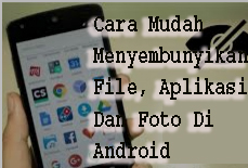 Cara Mudah Menyembunyikan File, Aplikasi Dan Foto Di Android 1