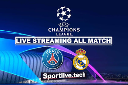 Live Streaming PSG vs Real Madrid- UEFA Champions League