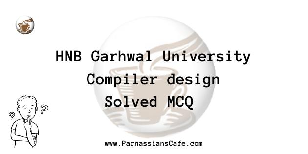 Compiler design Soved MCQ 2020-21 HNB Garhwal University