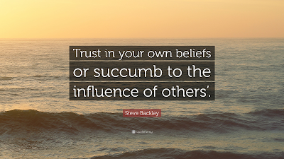 https://quotefancy.com/quote/1788625/Steve-Backley-Trust-in-your-own-beliefs-or-succumb-to-the-influence-of-others
