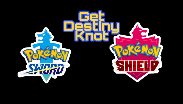 How will you get the Destiny Knot In Pokemon Sword And Shield How it works
