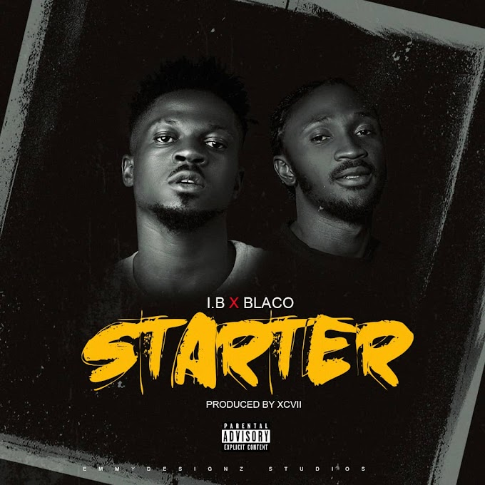 [Music] I.B ft Blaco - Starter