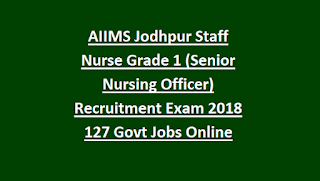 AIIMS Jodhpur Staff Nurse Grade 1 (Senior Nursing Officer) Recruitment Exam Notification 2018 127 Govt Jobs Online