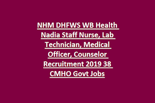 NHM DHFWS WB Health Nadia Staff Nurse, Lab Technician, Medical Officer, Counselor Recruitment 2019 38 CMHO Govt Jobs
