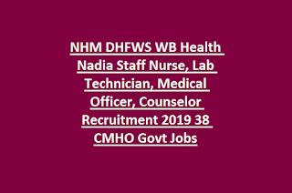 NHM DHFWS WB Health Nadia Staff Nurse, Lab Technician, Medical Officer, Counselor Recruitment 2019 38 CMHO Govt Jobs