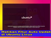 Menonaktifkan fitur Auto Update di Ubuntu Linux