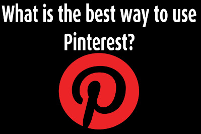 What is the best way to use Pinterest?