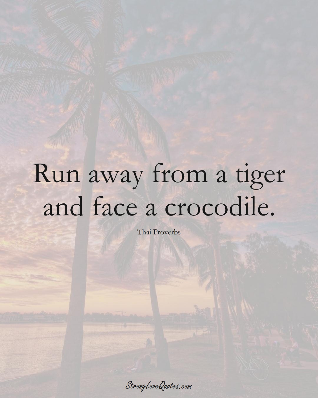Run away from a tiger and face a crocodile. (Thai Sayings);  #AsianSayings