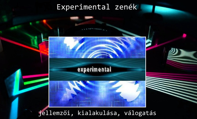 Experimental zenék jellemzői, kialakulása, válogatás