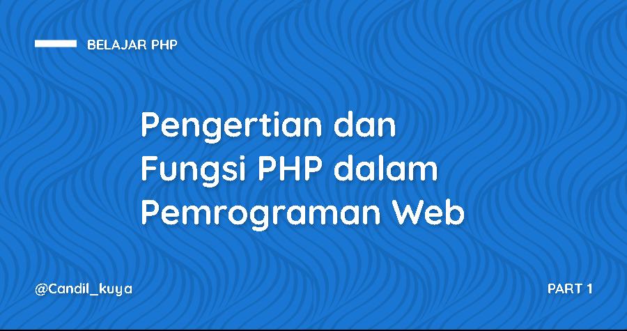 Pengertian dan Fungsi PHP dalam Pemrograman