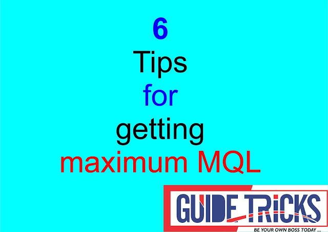 6 Tips for getting maximum MQL