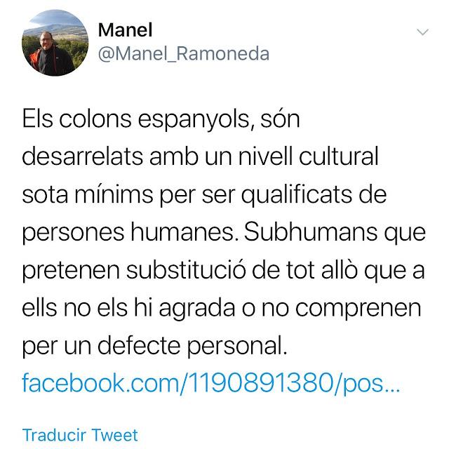 Els colons espanyols, són desarrelats amb un nivell cultural sota mínims per ser qualificats de persones humanes. Subhumans que pretenen substitució de tot allò que a ella no els agrada o no comprenen per un defecte personal.