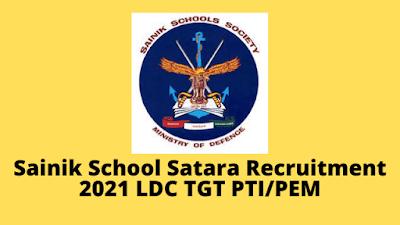 Sainik School Satara Recruitment 2021 Apply TGT, PTI/PEM, LDC Post