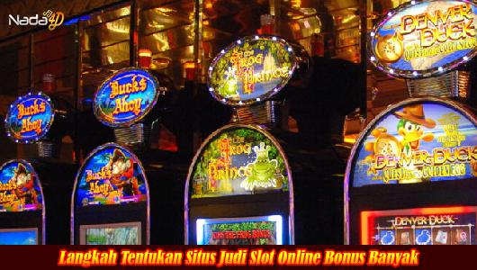 Langkah Tentukan Situs Judi Slot Online Bonus Banyak