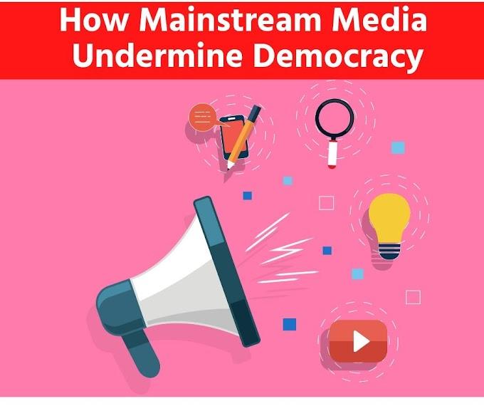 How Mainstream Media Undermine Democracy