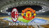 مباراة مانشستر يونايتد وميلان بث مباشر بتاريخ 11-03-2021 الدوري الأوروبي