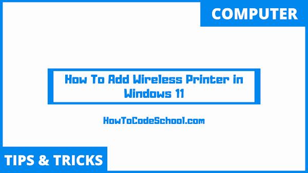How To Add Wireless Printer in Windows 11
