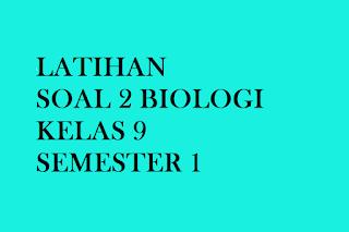 https://www.papanpedia.com/2020/01/soal-latihan-2-biologi-kelas-9-semester-1.html