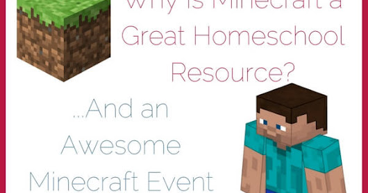 Why Use Minecraft in Your Homeschool...And an Awesome Minecraft Event Near You