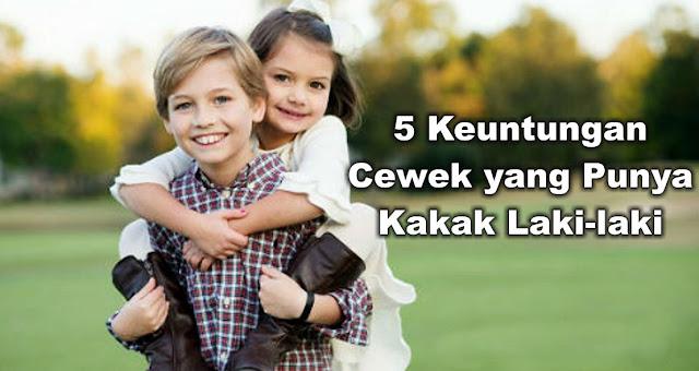 5 Keuntungan Cewek yang Punya Kakak Laki-laki