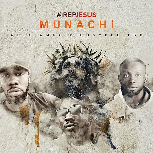 Audio: MUNACHi – #iRepJesus | (Ft. Alex Amos x Posyble TGB)