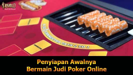 Penyiapan Awalnya Bermain Judi Poker Online