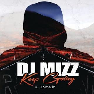 DJ Mizz - Keep Going (feat J Smallz)