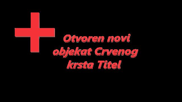 Otvoren novi objekat Crvenog krsta Titel