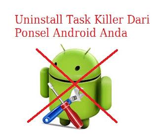hindari penggunaan task killer pada ponsel android