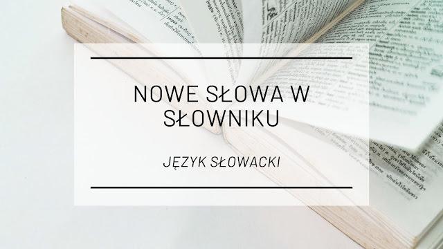 Język słowacki jest bogatszy o kilka nowych słów [język słowacki]