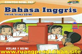 Soal Dan Kunci Jawaban PAT/UKK Bahasa Inggris Kelas 1 SD/MI Kurikulum 2013