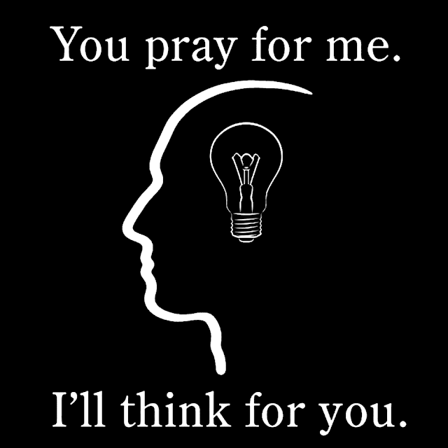 You pray for me. - I'll think for you.