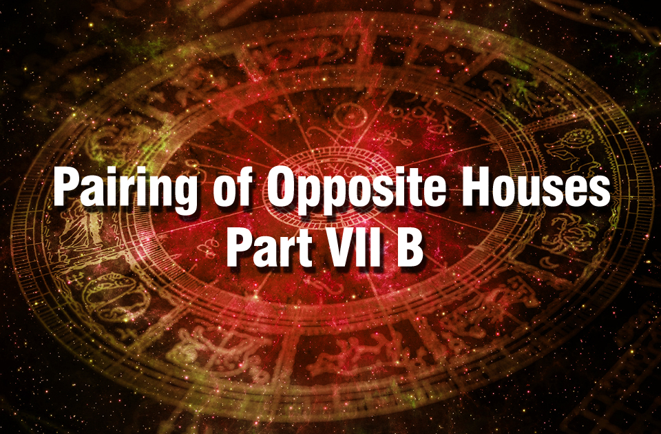 Pairing of Opposite Houses - Part VII B