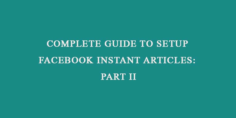 Guide to setup facebook instant articles