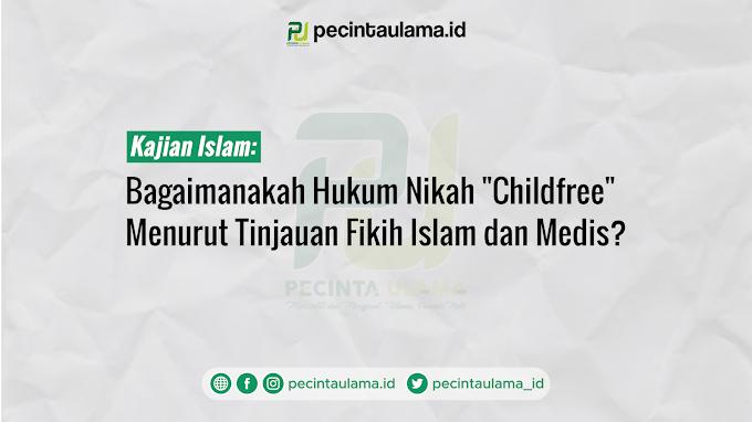 "Bagaimanakah Hukum Nikah ""Childfree"" Menurut Tinjauan Fikih Islam dan Medis?"