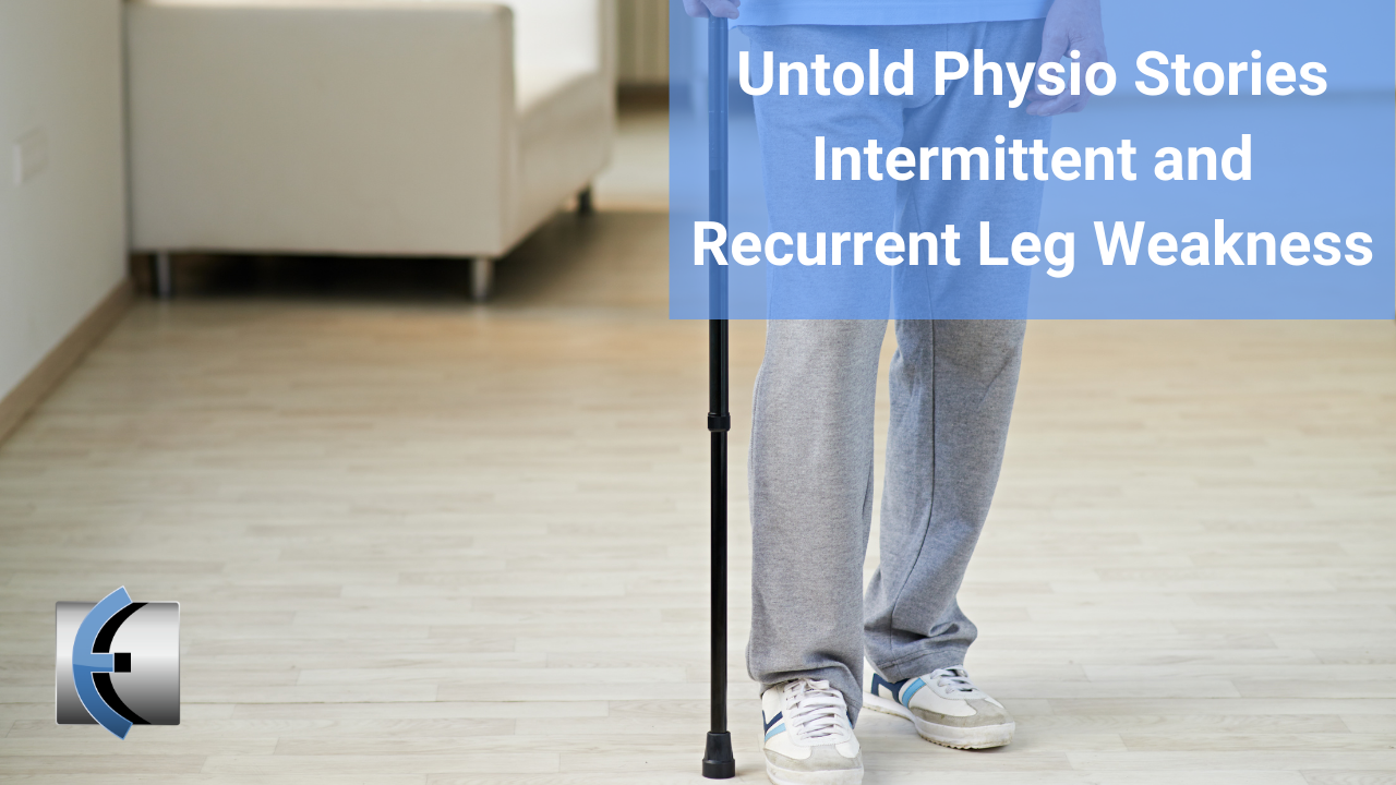 Untold Physio Stories - Intermittent and Recurrent Leg Weakness - themanualtherapist.com