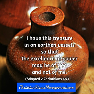 I have a treasure in this earthen vessel so that the excellence of power may be of God and not of me. (Adapted 2 Corinthians 4:7)