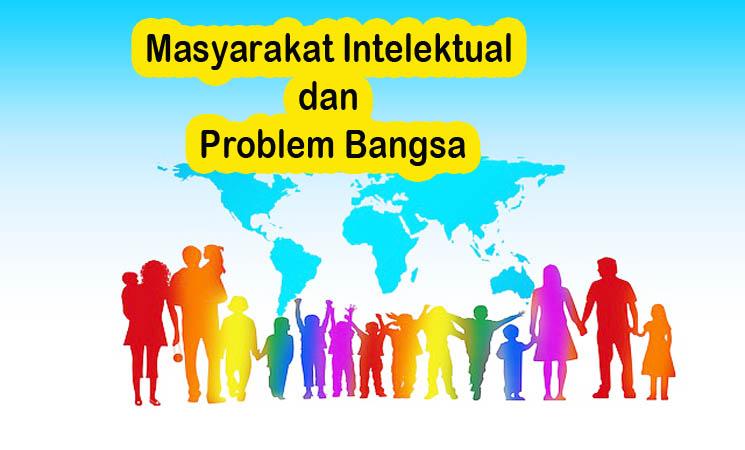 Masyarakat Intelektual dan Multi-Problem Bangsa