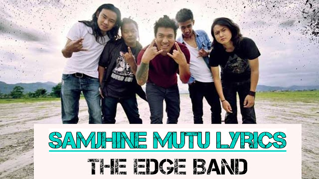 Samjhine Mutu Lyrics - The EDGE Band