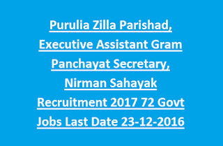 Purulia Zilla Parishad, Executive Assistant Gram Panchayat Secretary, Nirman Sahayak Recruitment 2017 72 Govt Jobs Last Date 23-12-2016
