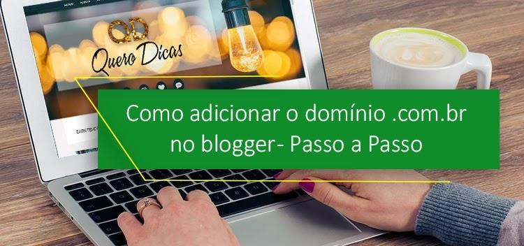Adicionar o domínio .com.br no blogger - Passo a Passo