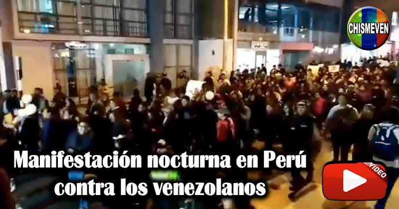 Manifestación nocturna en Perú contra los Venezolanos : Maduro recoge tu basura