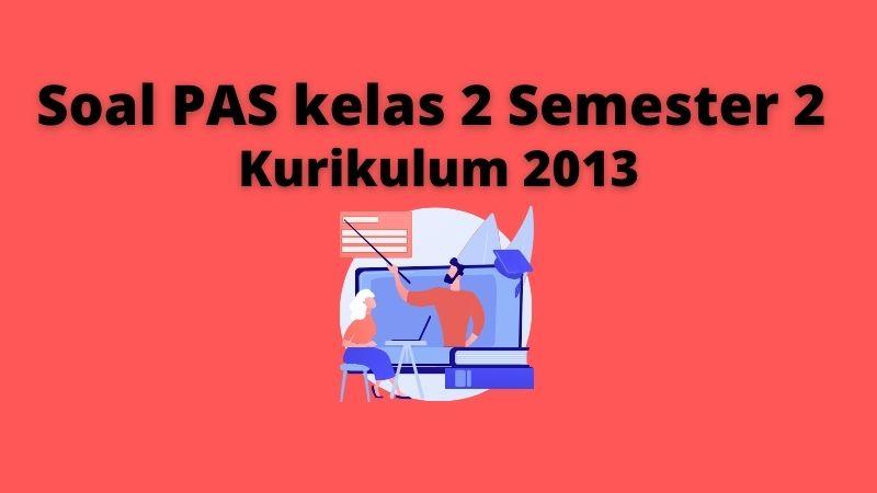 Soal PAS kelas 2 Semester 2 K13