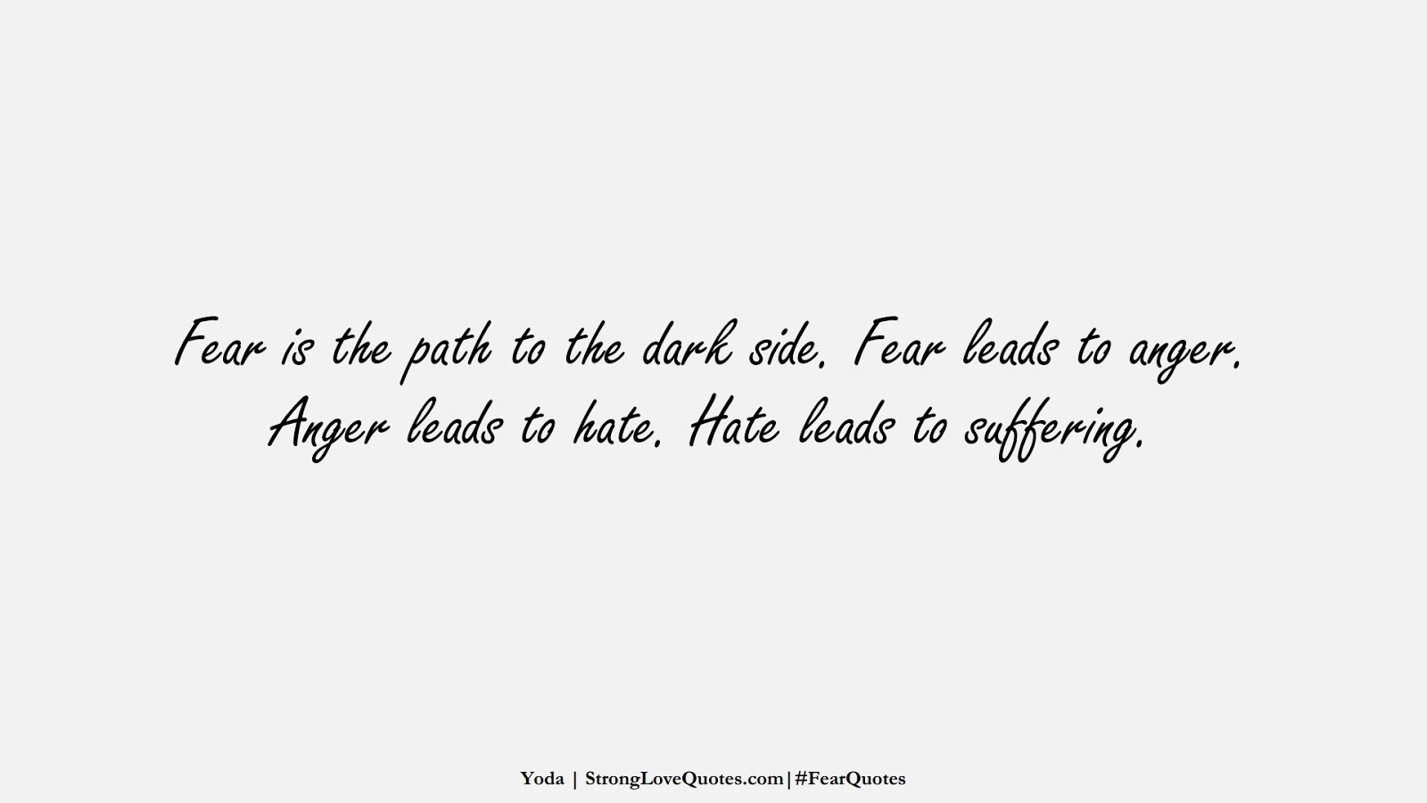 Fear is the path to the dark side. Fear leads to anger. Anger leads to hate. Hate leads to suffering. (Yoda);  #FearQuotes